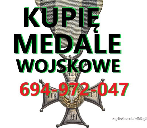 KUPIĘ MEDALE,ODZNACZENIA,ODZNAKI,ORDERY STARE WOJSKOWE TELEFON 694-972-047